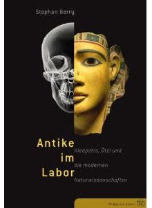 Antike im Labor - Kleopatra, Ötzi und die modernen Naturwissenschaften