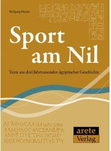 Sport am Nil - Texte aus drei Jahrtausenden ägyptischer Geschichte