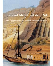 Tausend Meilen auf dem Nil. Die Ägyptenreise der Amelia Edwards 1873/74