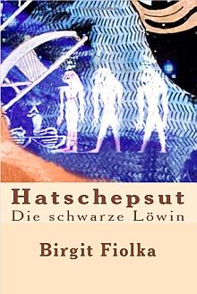 Buchcover Hatschepsut, die schwarze Löwin von Birgit Fiolka